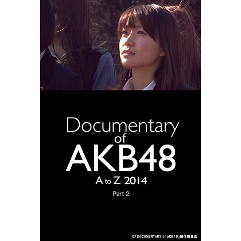 Documentary of AKB48 A to Z 2014(Part2)