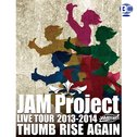 JAM Project LIVE TOUR 2013-2014 THUMB RISE AGAIN
